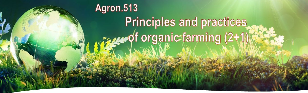 Agron 513. Principles and Practices of organic farming (2+1)