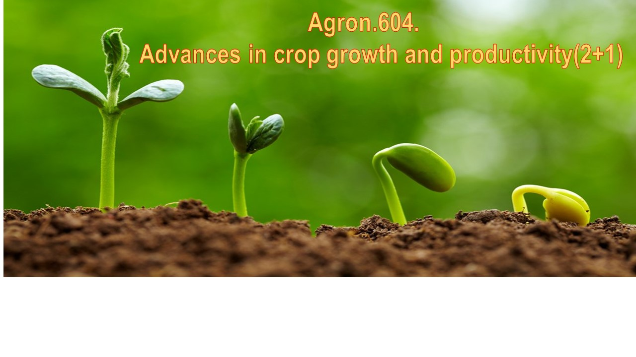 Agron.604.Advances in crop growth and productivity (2+1)